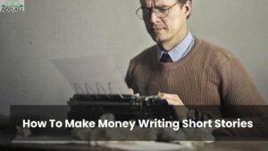 How To Make Money Writing Short Stories