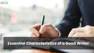 Essential Characteristics of a Good Writer