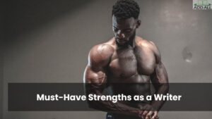Must-Have Strengths as a Writer